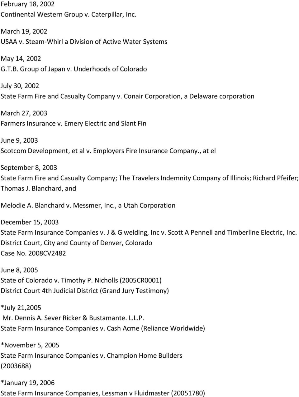 Emery Electric and Slant Fin June 9, 2003 Scotcom Development, et al v. Employers Fire Insurance Company.