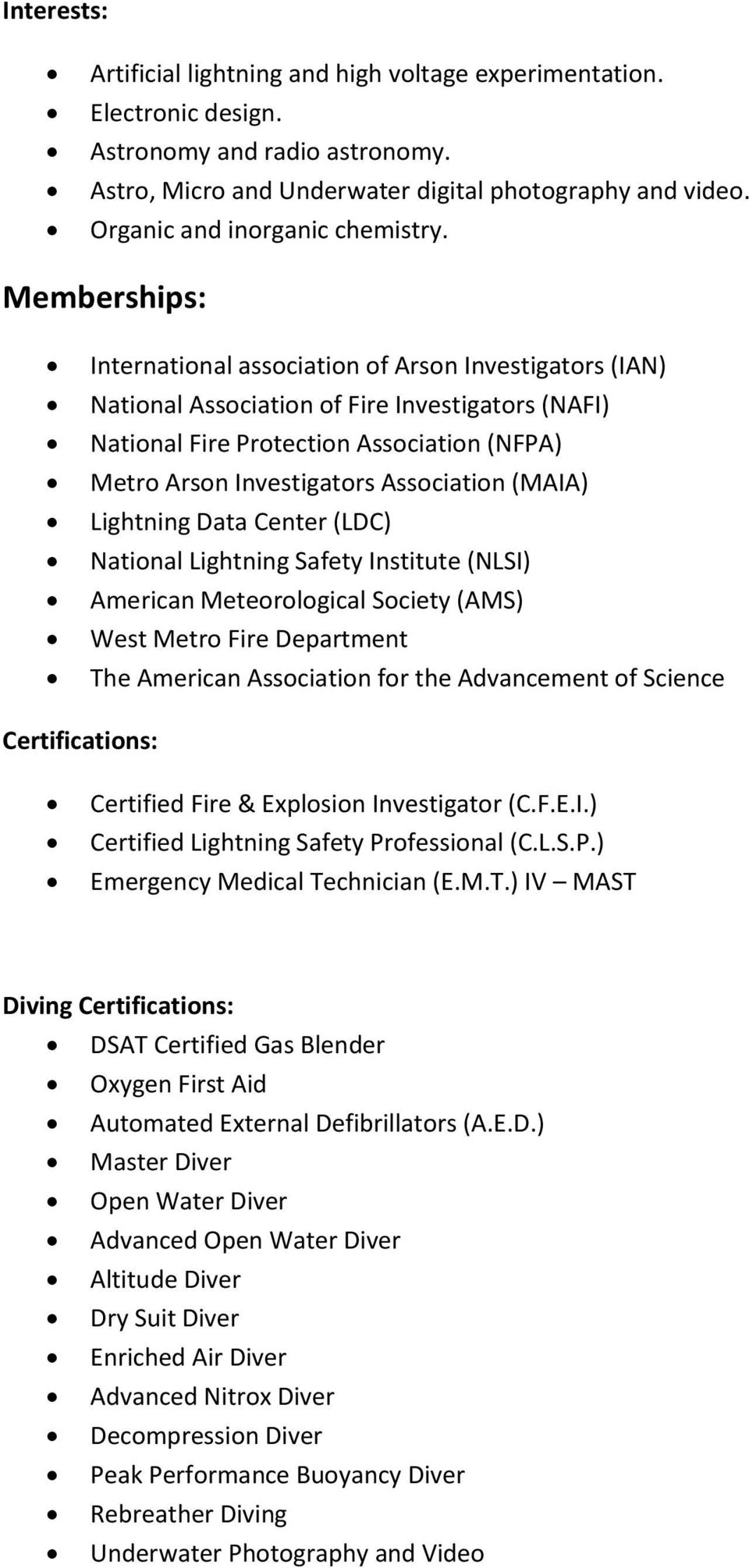 Memberships: International association of Arson Investigators (IAN) National Association of Fire Investigators (NAFI) National Fire Protection Association (NFPA) Metro Arson Investigators Association