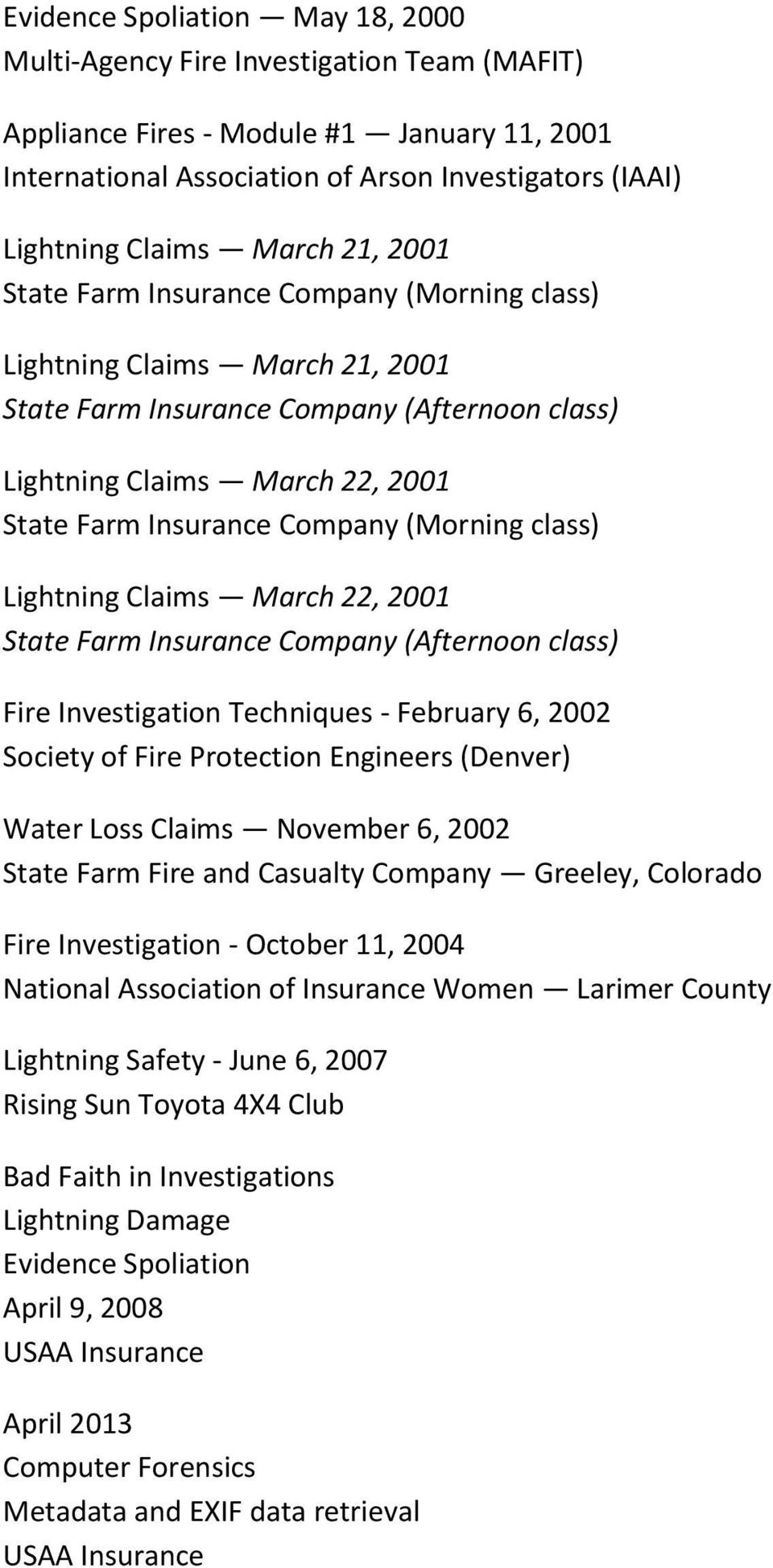(Morning class) Lightning Claims March 22, 2001 State Farm Insurance Company (Afternoon class) Fire Investigation Techniques - February 6, 2002 Society of Fire Protection Engineers (Denver) Water