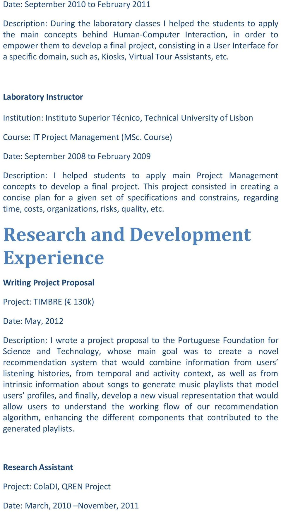Course) Date: September 2008 to February 2009 Description: I helped students to apply main Project Management concepts to develop a final project.