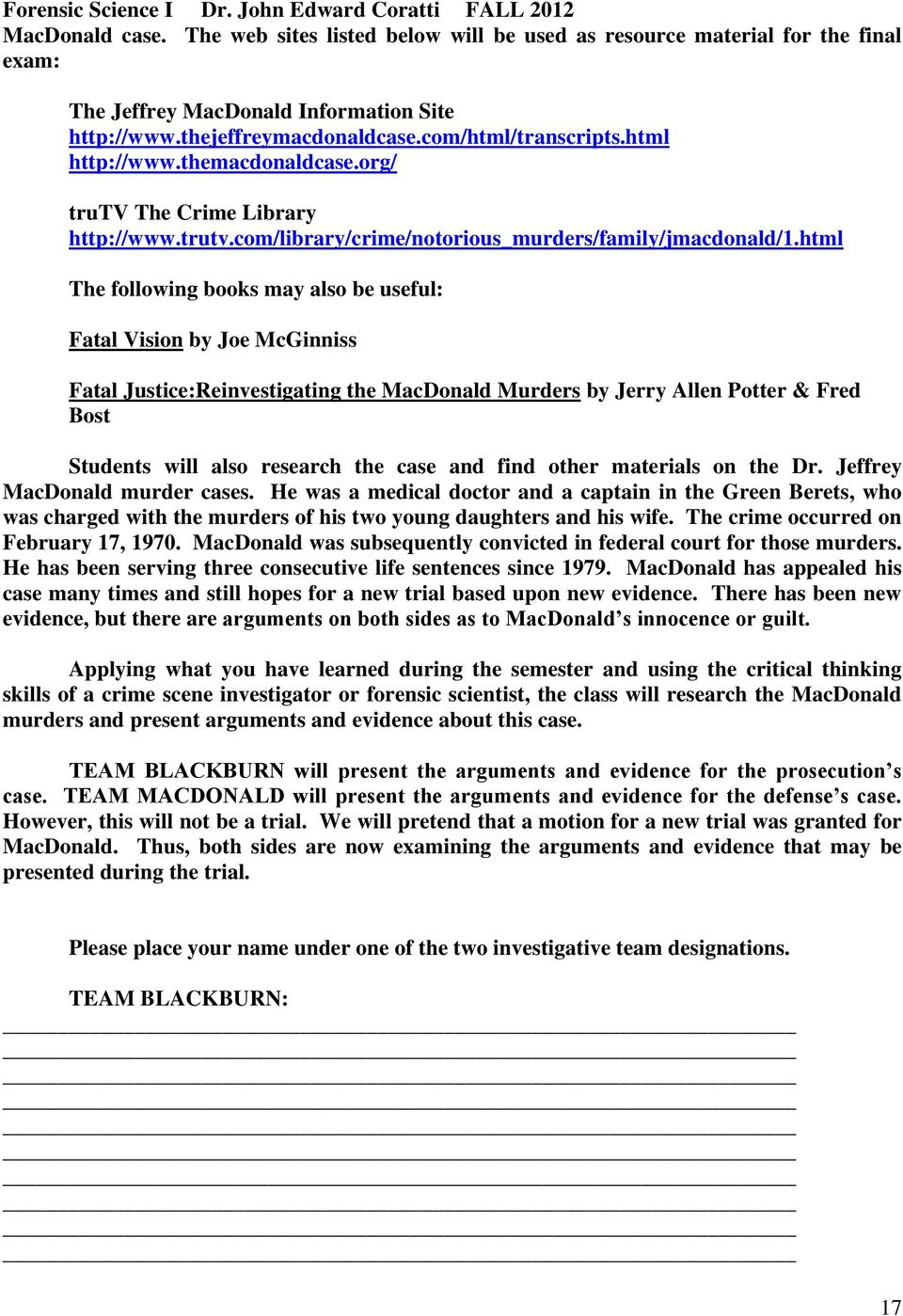 html The following books may also be useful: Fatal Vision by Joe McGinniss Fatal Justice:Reinvestigating the MacDonald Murders by Jerry Allen Potter & Fred Bost Students will also research the case