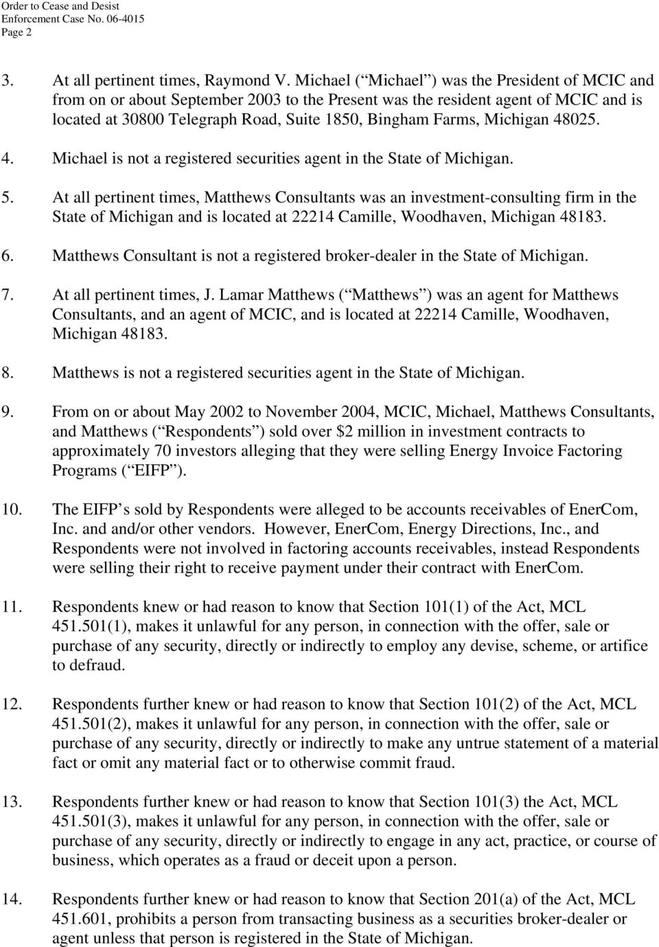 Michigan 48025. 4. Michael is not a registered securities agent in the State of Michigan. 5.