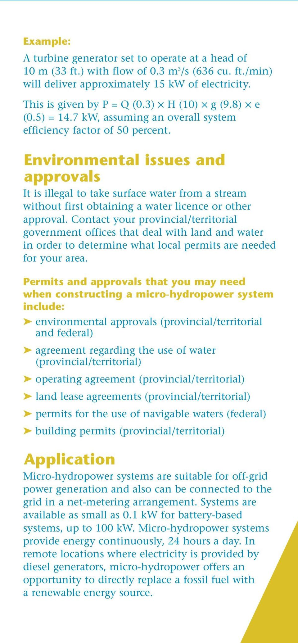 Environmental issues and approvals It is illegal to take surface water from a stream without first obtaining a water licence or other approval.