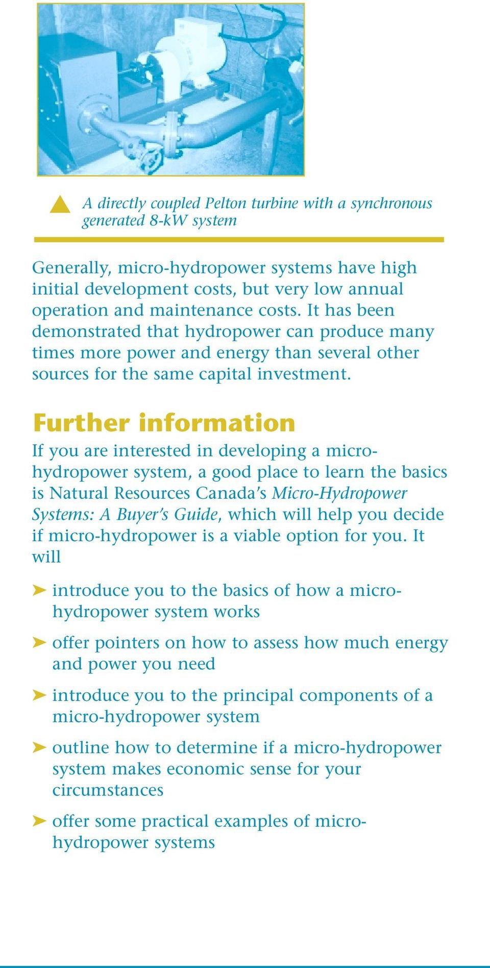 Further information If you are interested in developing a microhydropower system, a good place to learn the basics is Natural Resources Canada s Micro-Hydropower Systems: A Buyer s Guide, which will