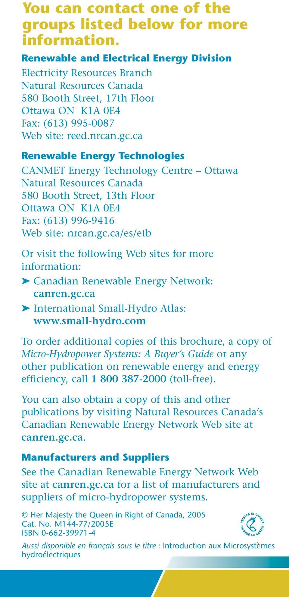 ca Renewable Energy Technologies CANMET Energy Technology Centre Ottawa Natural Resources Canada 580 Booth Street, 13th Floor Ottawa ON K1A 0E4 Fax: (613) 996-9416 Web site: nrcan.gc.