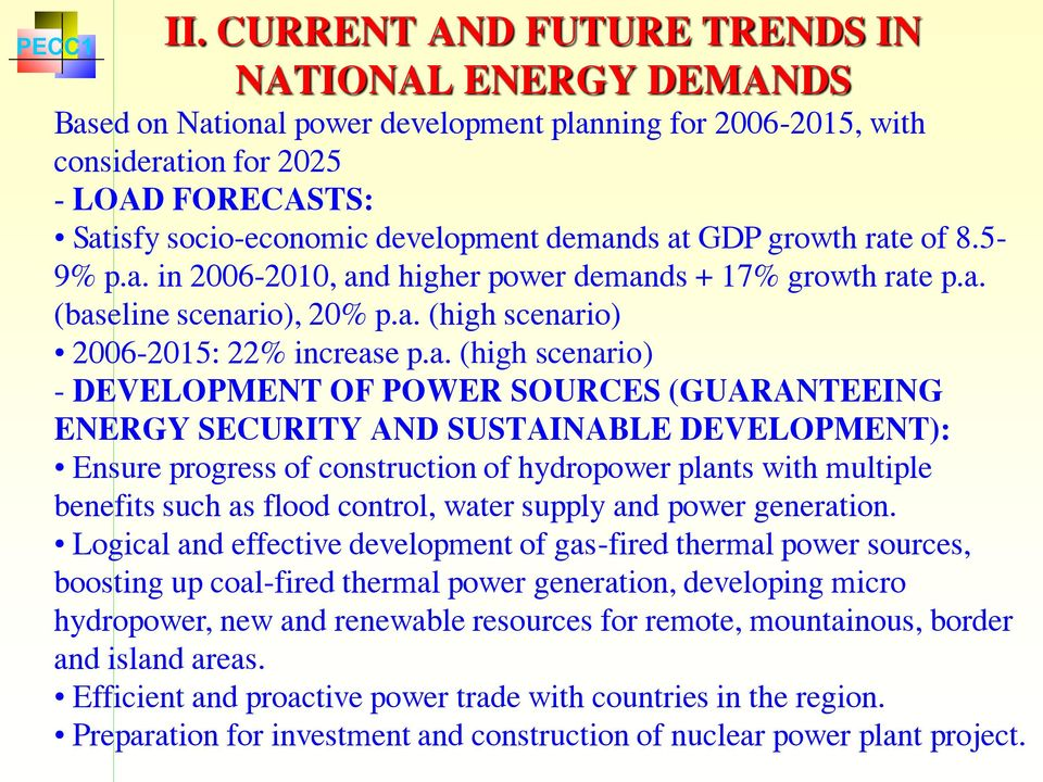 development of power sources (guaranteeing energy security and sustainable development): Ensure progress of construction of hydropower plants with multiple benefits such as flood control, water