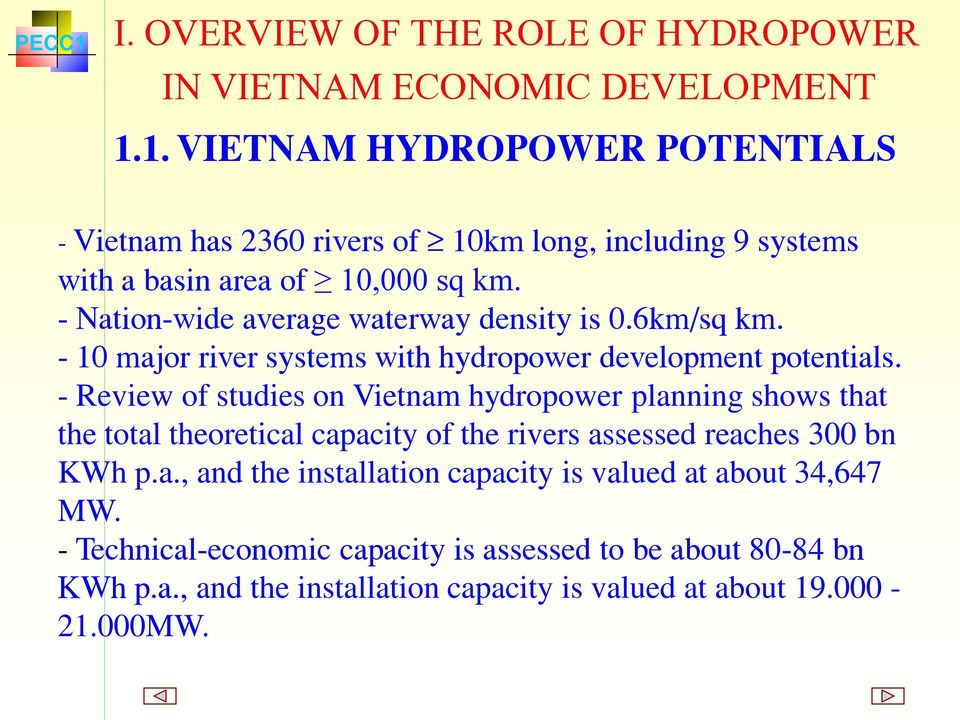 - Nation-wide average waterway density is 0.6km/sq km. - 10 major river systems with hydropower development potentials.