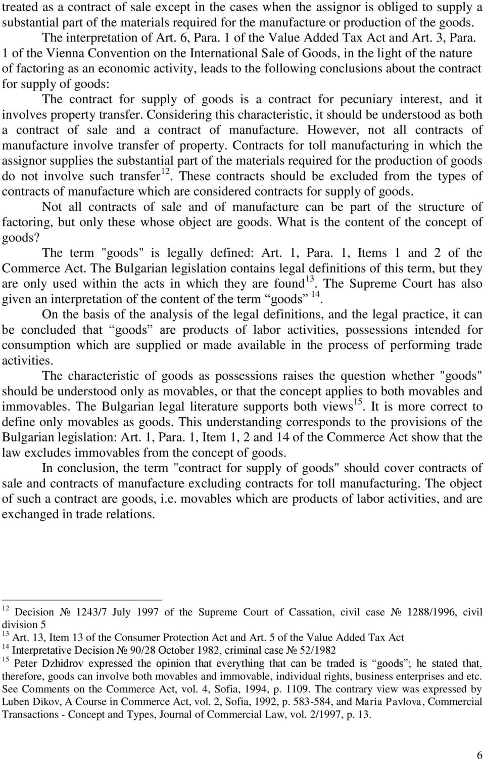 1 of the Vienna Convention on the International Sale of Goods, in the light of the nature of factoring as an economic activity, leads to the following conclusions about the contract for supply of