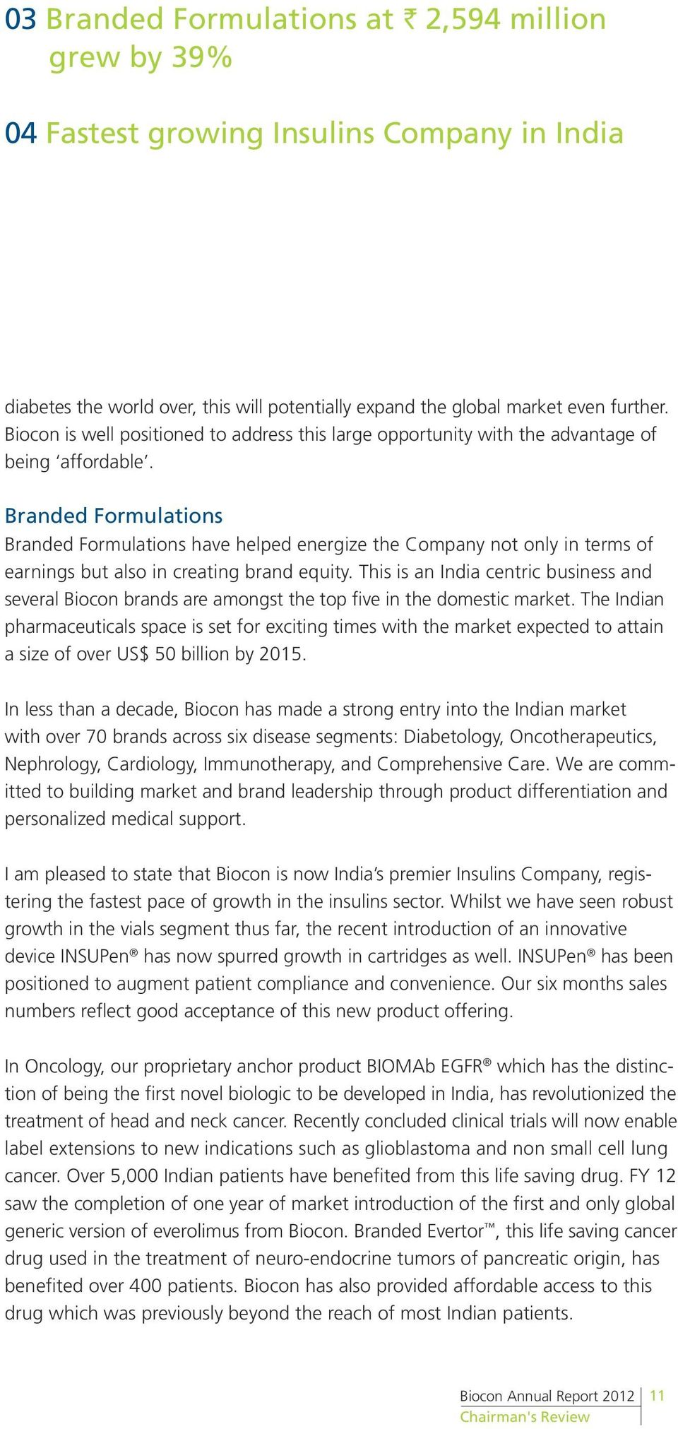 Branded Formulations Branded Formulations have helped energize the Company not only in terms of earnings but also in creating brand equity.
