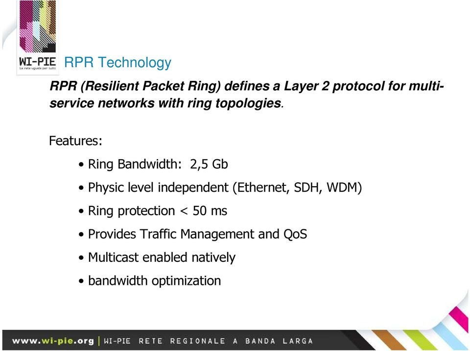 Features: Ring Bandwidth: 2,5 Gb Physic level independent (Ethernet, SDH,