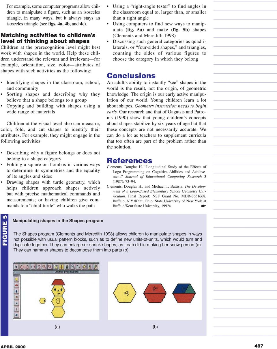 Help these children understand the relevant and irrelevant for example, orientation, size, color attributes of shapes with such activities as the following: Identifying shapes in the classroom,