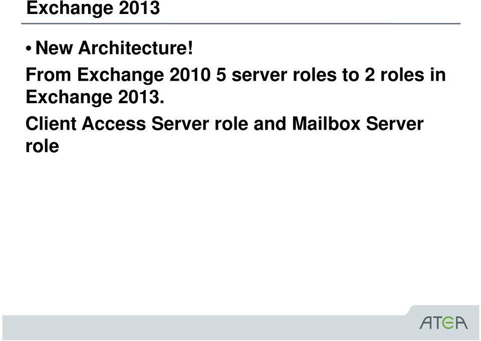 to 2 roles in Exchange 2013.