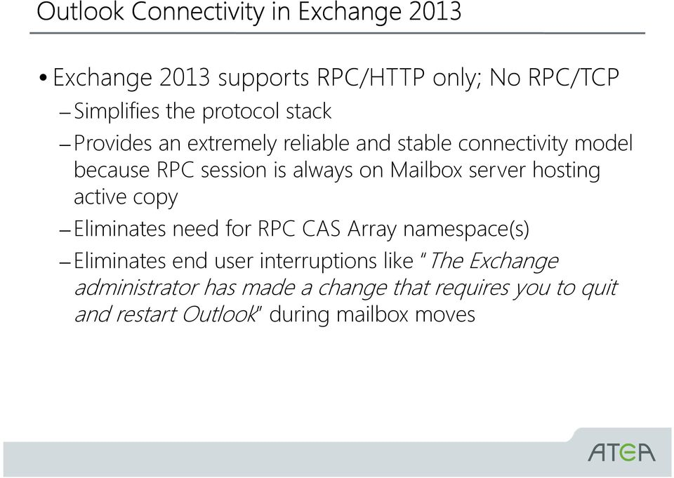 server hosting active copy Eliminates need for RPC CAS Array namespace(s) Eliminates end user interruptions