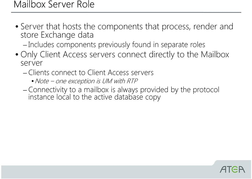 to the Mailbox server Clients connect to Client Access servers Note one exception is UM with RTP