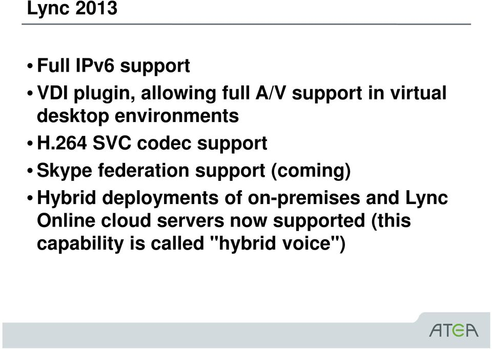 264 SVC codec support Skype federation support (coming) Hybrid