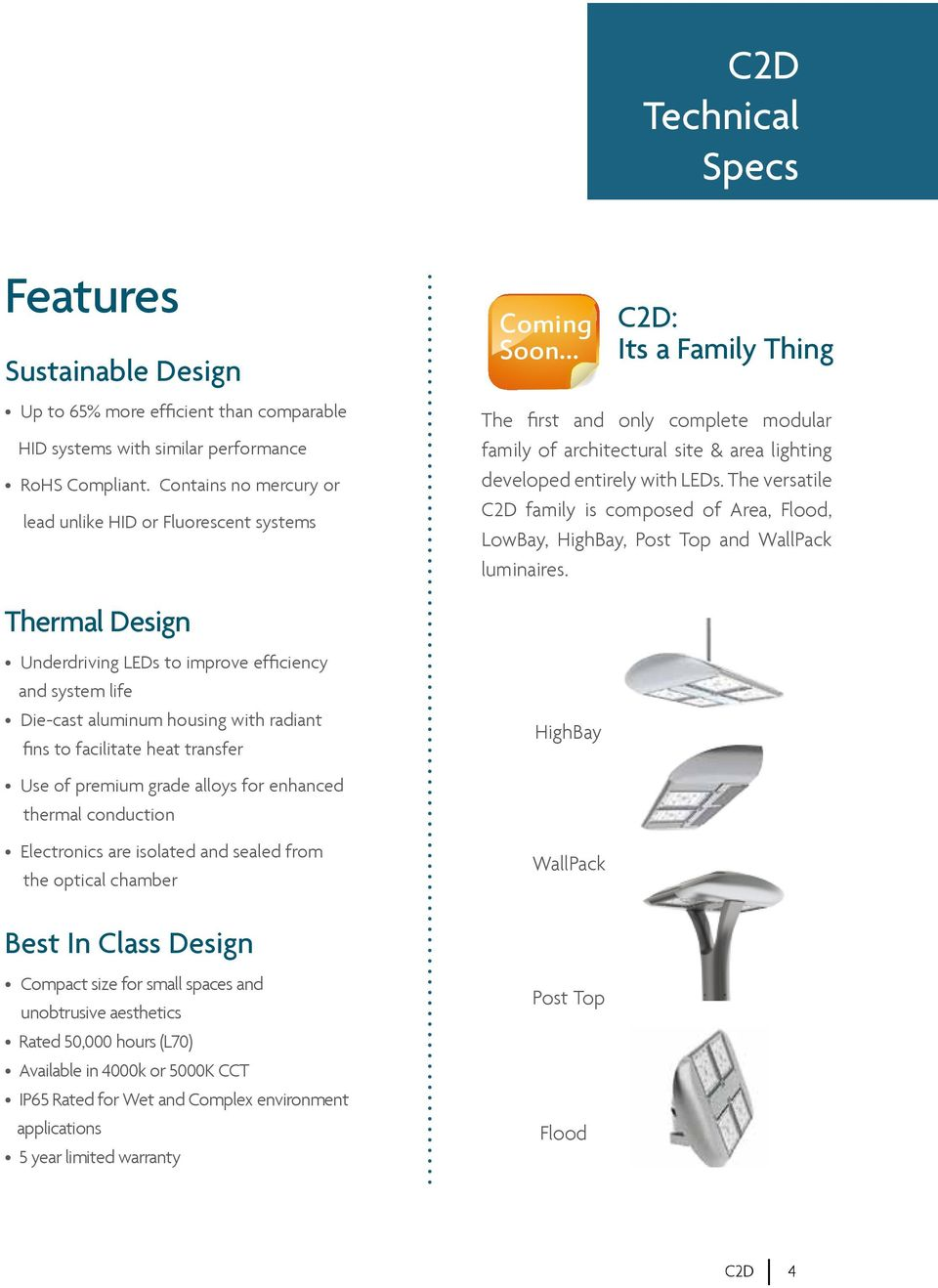 The versatile C2D family is composed of Area, Flood, LowBay, HighBay, Post Top and WallPack luminaires.