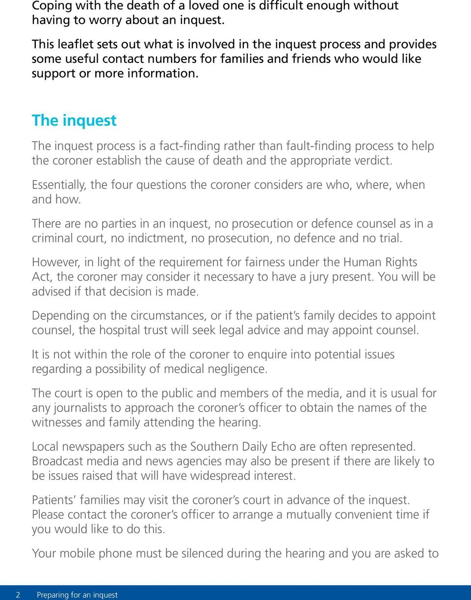 The inquest The inquest process is a fact-finding rather than fault-finding process to help the coroner establish the cause of death and the appropriate verdict.