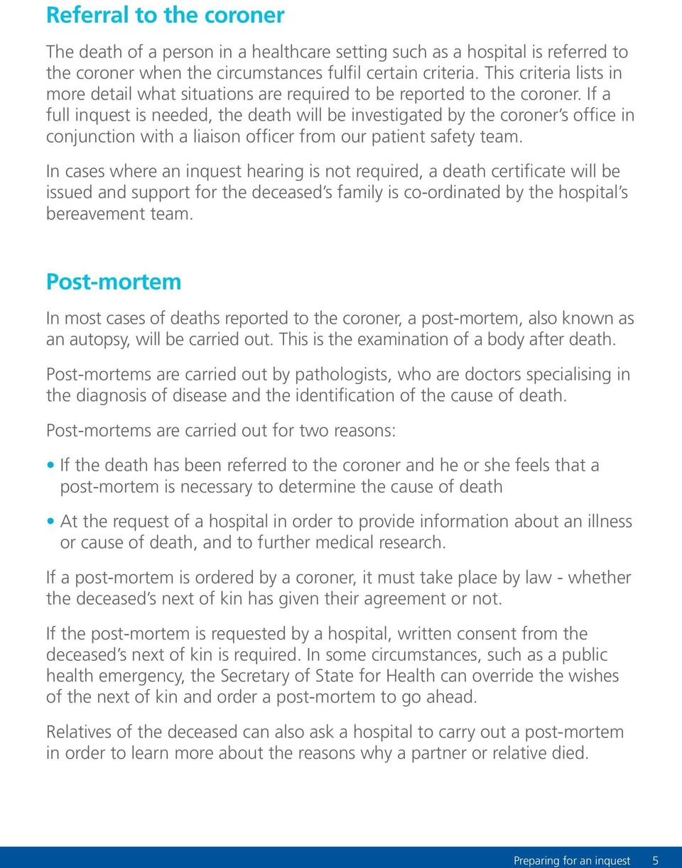 If a full inquest is needed, the death will be investigated by the coroner s office in conjunction with a liaison officer from our patient safety team.