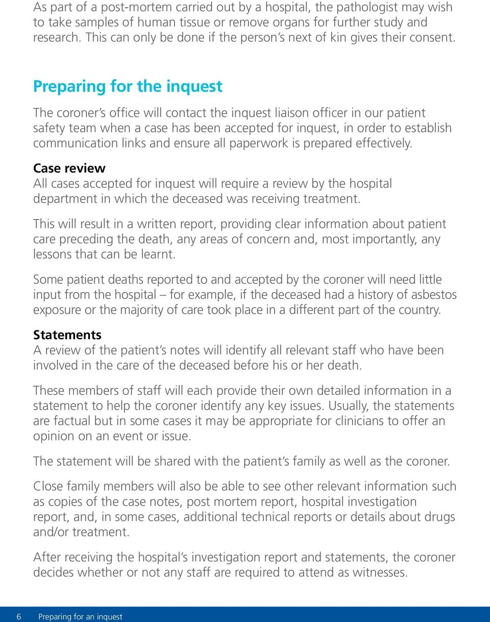 Preparing for the inquest The coroner s office will contact the inquest liaison officer in our patient safety team when a case has been accepted for inquest, in order to establish communication links