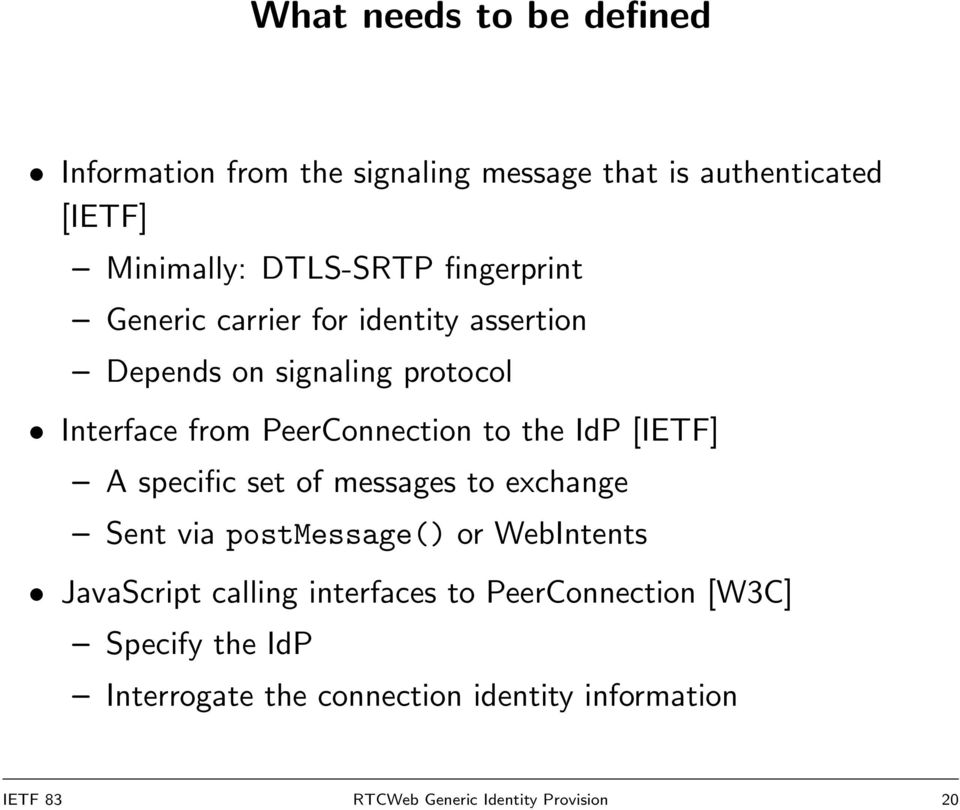 IdP [IETF] A specific set of messages to exchange Sent via postmessage() or WebIntents JavaScript calling interfaces to