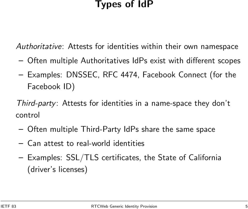 identities in a name-space they don t control Often multiple Third-Party IdPs share the same space Can attest to
