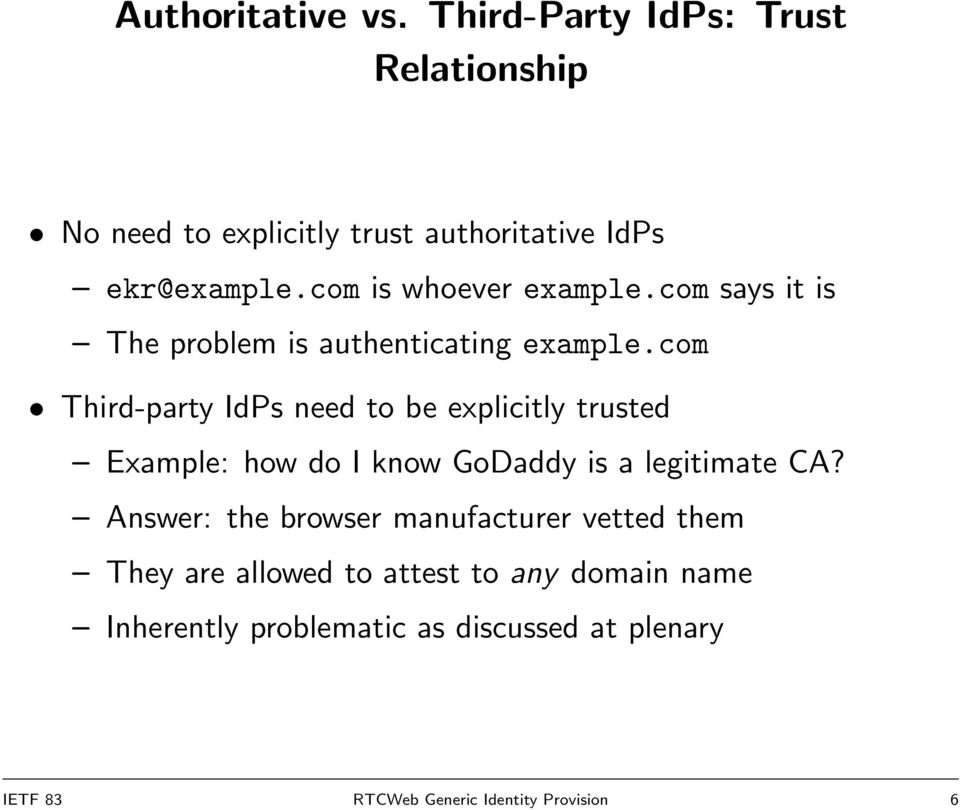 com Third-party IdPs need to be explicitly trusted Example: how do I know GoDaddy is a legitimate CA?