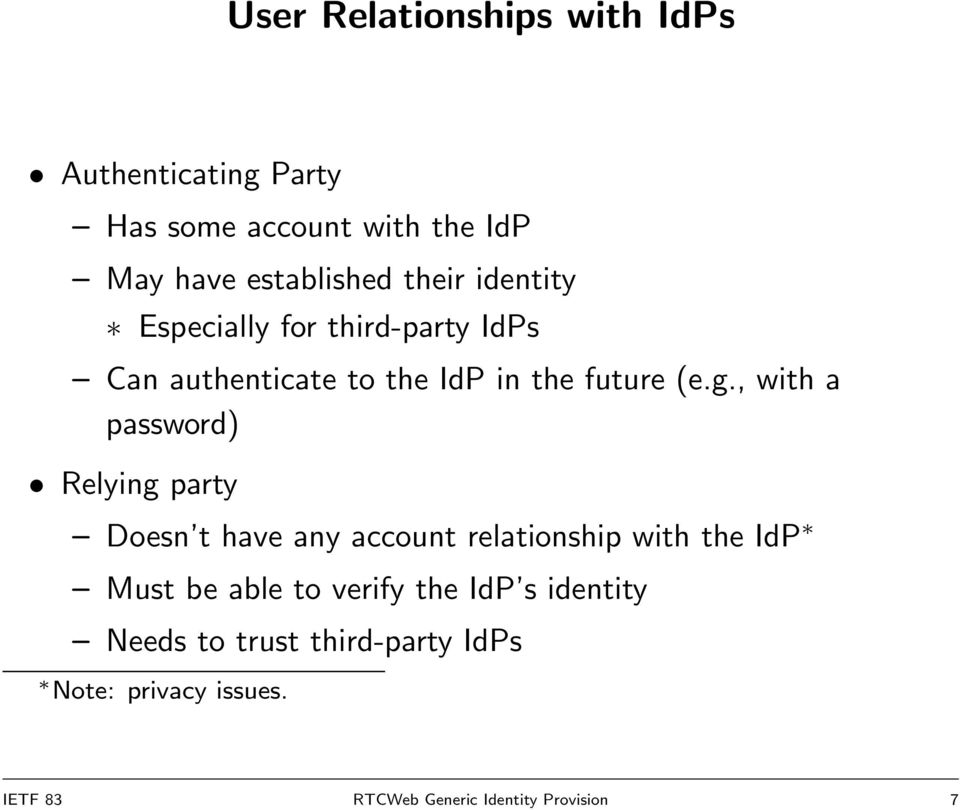 , with a password) Relying party Doesn t have any account relationship with the IdP Must be able to