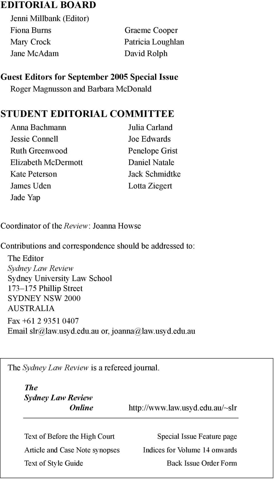 Schmidtke Lotta Ziegert Coordinator of the Review: Joanna Howse Contributions and correspondence should be addressed to: The Editor Sydney Law Review Sydney University Law School 173 175 Phillip