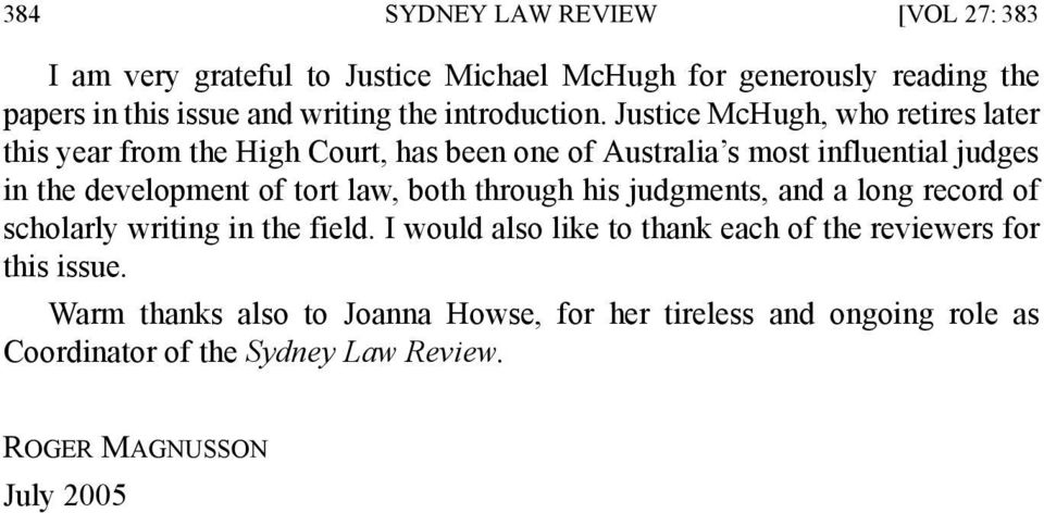 Justice McHugh, who retires later this year from the High Court, has been one of Australia s most influential judges in the development of tort