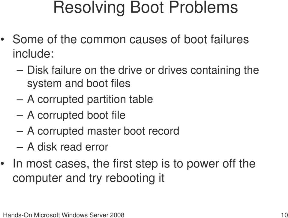 corrupted boot file A corrupted master boot record A disk read error In most cases, the