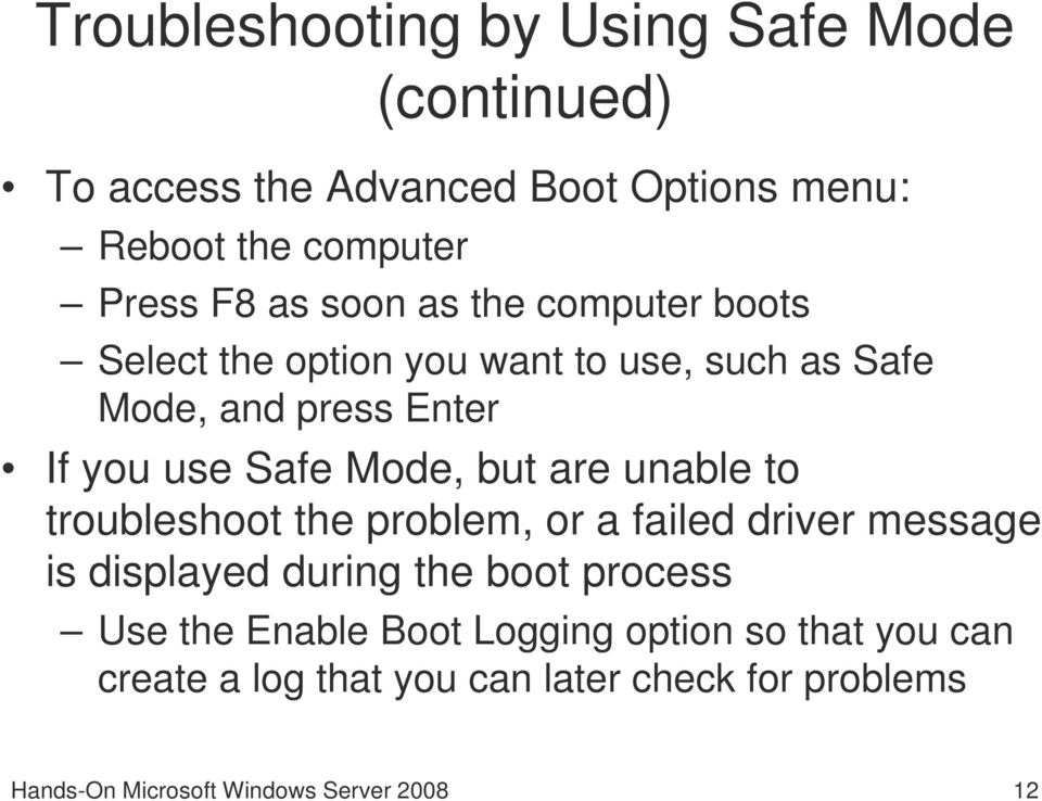 are unable to troubleshoot the problem, or a failed driver message is displayed during the boot process Use the Enable