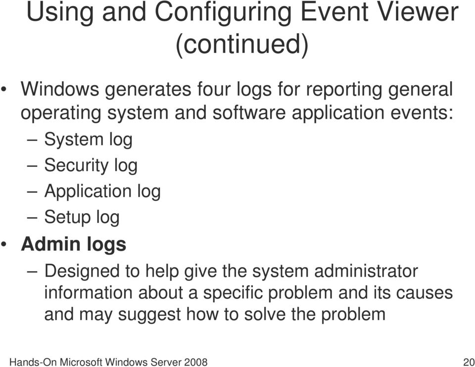 log Admin logs Designed to help give the system administrator information about a specific