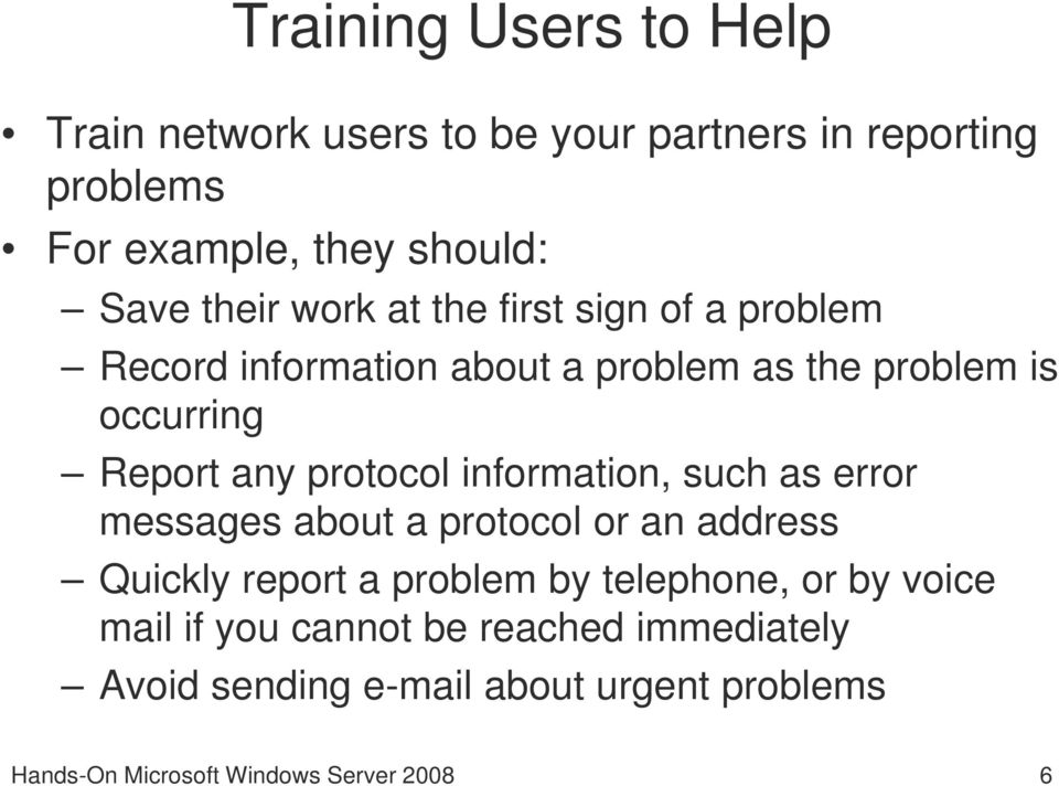 protocol information, such as error messages about a protocol or an address Quickly report a problem by telephone, or by