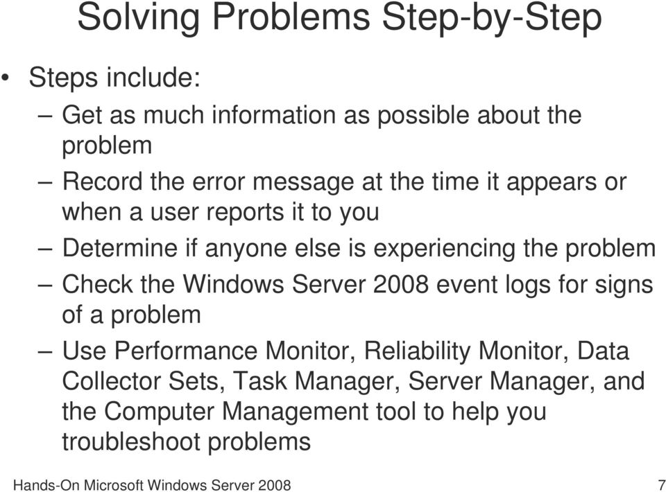 Windows Server 2008 event logs for signs of a problem Use Performance Monitor, Reliability Monitor, Data Collector Sets, Task