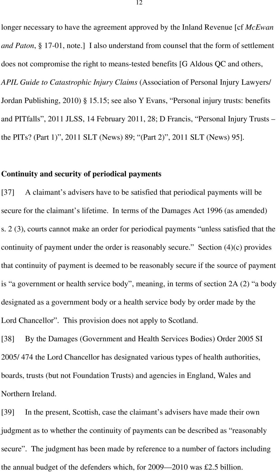 Personal Injury Lawyers/ Jordan Publishing, 2010) 15.15; see also Y Evans, Personal injury trusts: benefits and PITfalls, 2011 JLSS, 14 February 2011, 28; D Francis, Personal Injury Trusts the PITs?