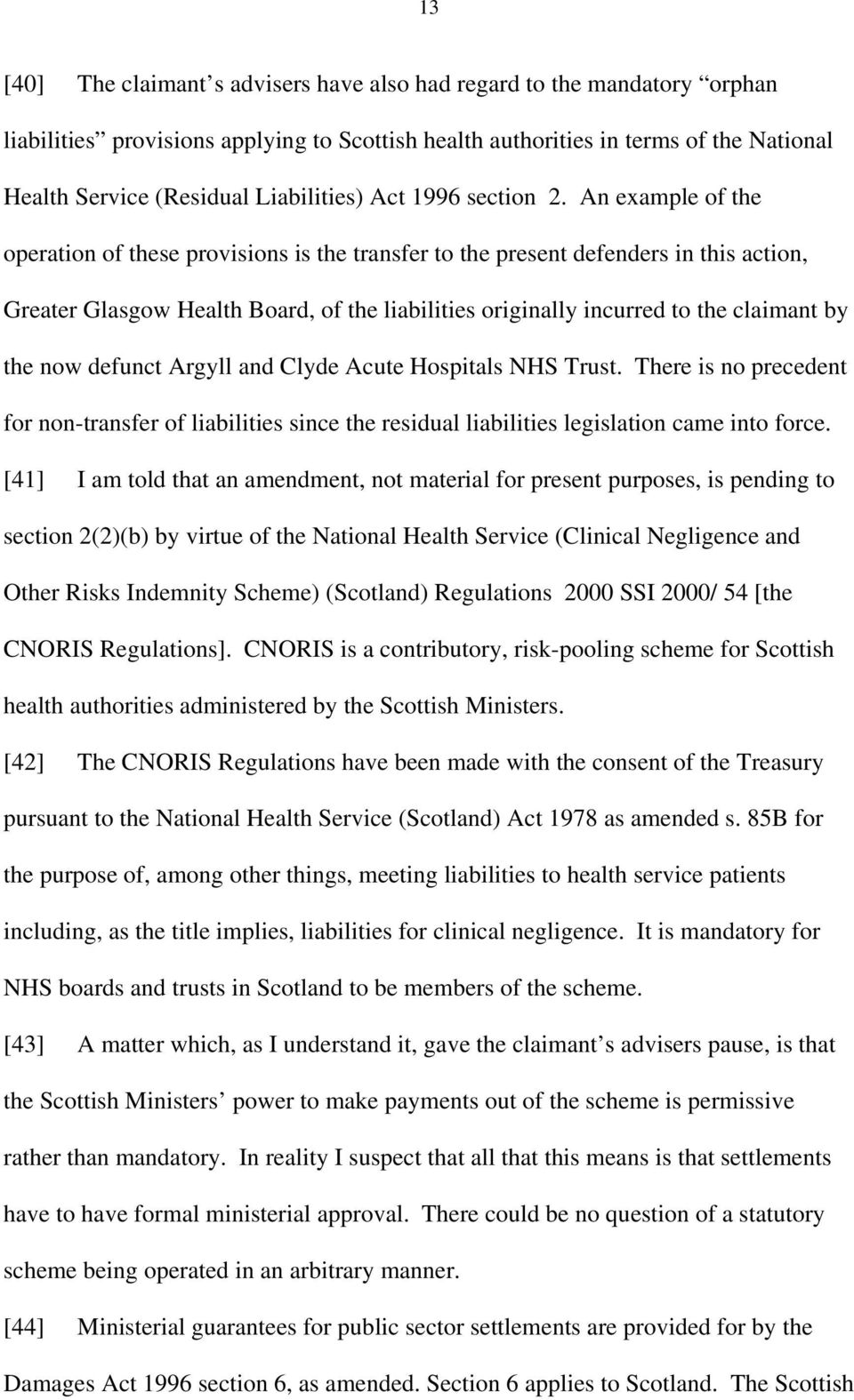 An example of the operation of these provisions is the transfer to the present defenders in this action, Greater Glasgow Health Board, of the liabilities originally incurred to the claimant by the