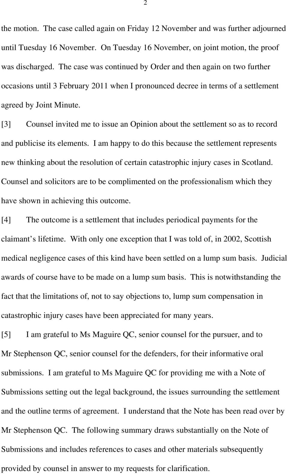 [3] Counsel invited me to issue an Opinion about the settlement so as to record and publicise its elements.