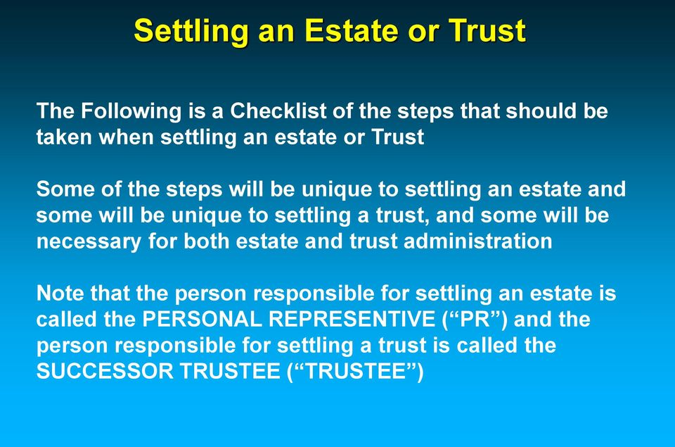 be necessary for both estate and trust administration Note that the person responsible for settling an estate is called