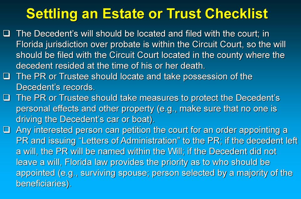 The PR or Trustee should take measures to protect the Decedent s personal effects and other property (e.g., make sure that no one is driving the Decedent s car or boat).
