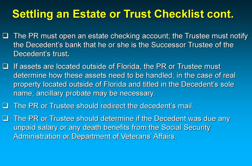 If assets are located outside of Florida, the PR or Trustee must determine how these assets need to be handled; in the case of real property located outside of Florida