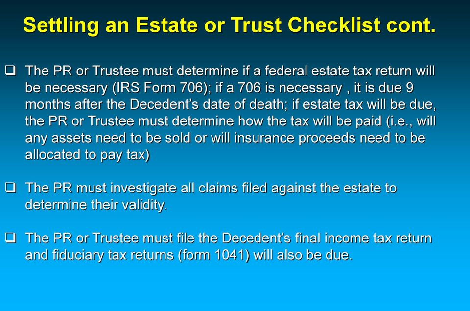 Decedent s date of death; if estate tax will be due, the PR or Trustee must determine how the tax will be paid (i.e., will any assets need to be sold or