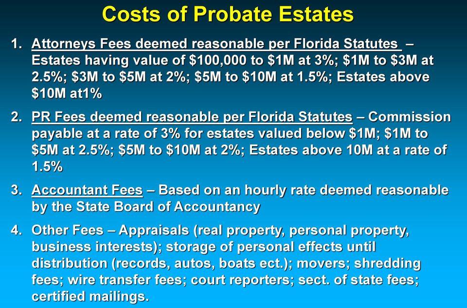 5%; $5M to $10M at 2%; Estates above 10M at a rate of 1.5% 3. Accountant Fees Based on an hourly rate deemed reasonable by the State Board of Accountancy 4.