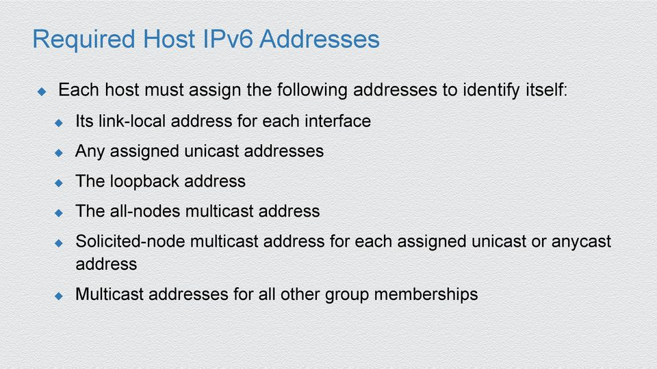 loopback address The all-nodes multicast address Solicited-node multicast address for
