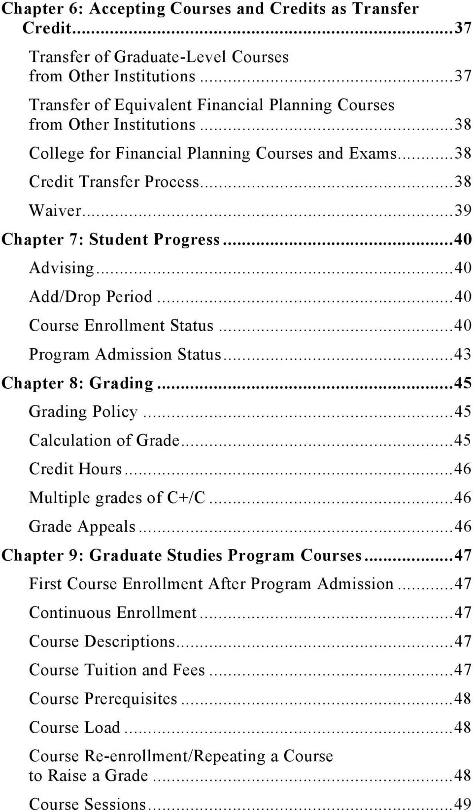 .. 39 Chapter 7: Student Progress... 40 Advising... 40 Add/Drop Period... 40 Course Enrollment Status... 40 Program Admission Status... 43 Chapter 8: Grading... 45 Grading Policy.