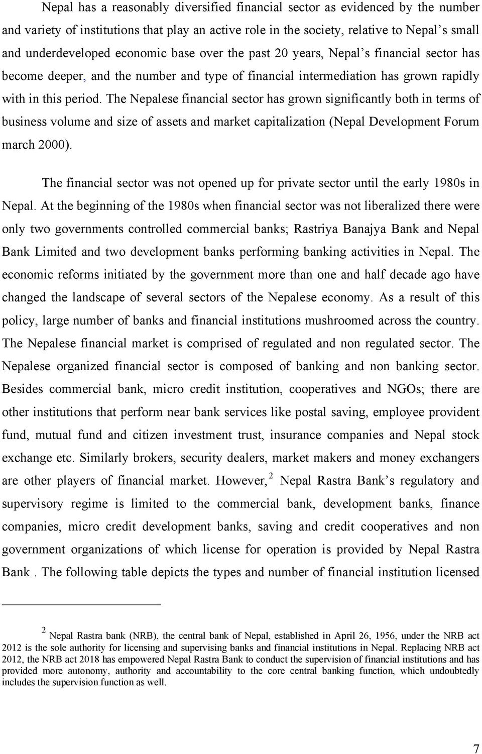 The Nepalese financial sector has grown significantly both in terms of business volume and size of assets and market capitalization (Nepal Development Forum march 2000).