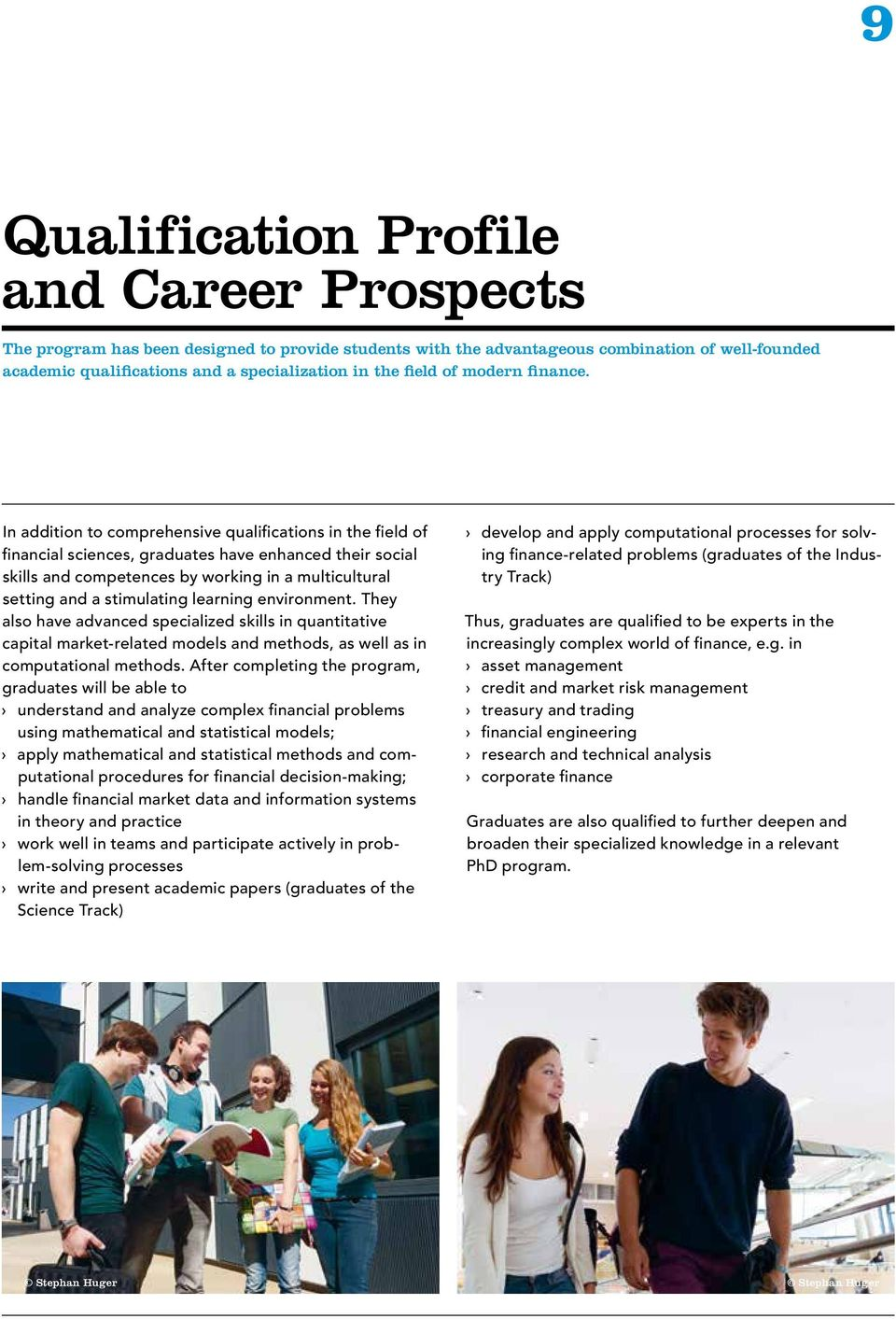 In addition to comprehensive qualifications in the field of financial sciences, graduates have enhanced their social skills and competences by working in a multicultural setting and a stimulating