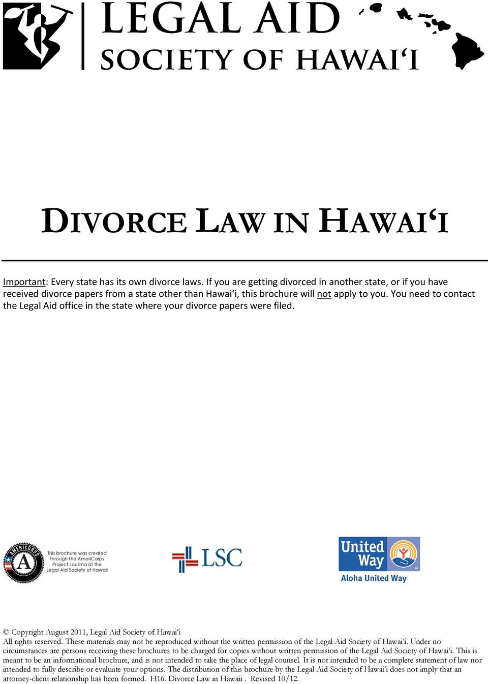 You need to contact the Legal Aid office in the state where your divorce papers were filed. Copyright August 2011, Legal Aid Society of Hawai i All rights reserved.