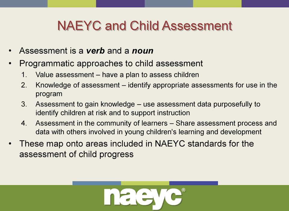 Assessment to gain knowledge use assessment data purposefully to identify children at risk and to support instruction 4.