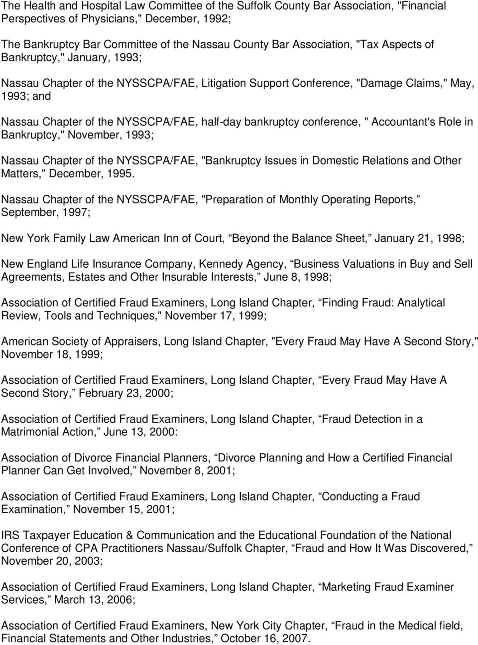 "conference, "" Accountant's Role in Bankruptcy,"" November, 1993; Nassau Chapter of the NYSSCPA/FAE, ""Bankruptcy Issues in Domestic Relations and Other Matters,"" December, 1995."