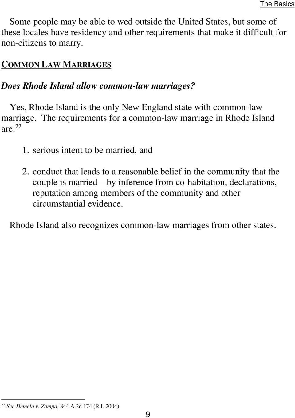 The requirements for a common-law marriage in Rhode Island are: 22 1. serious intent to be married, and 2.